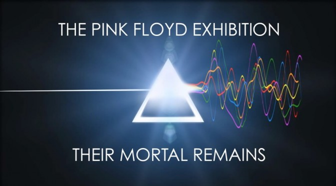 Pink Floyd Exhibition – Their Mortal Remains
