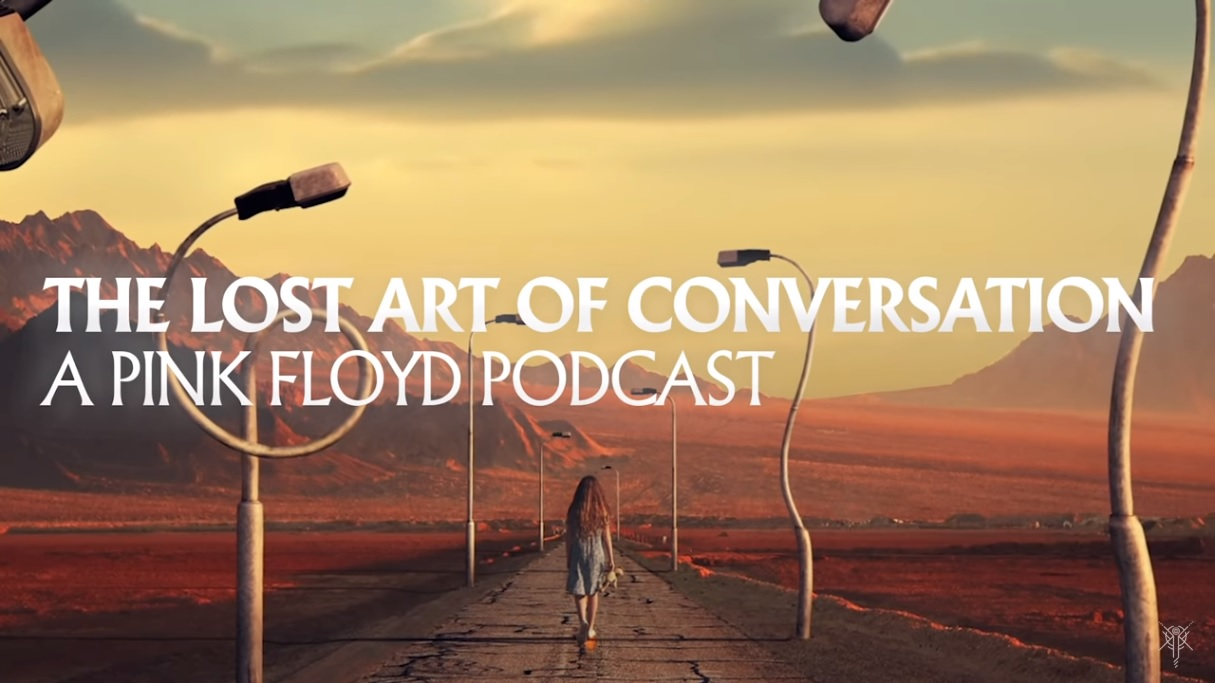 Pink Floyd Podcast - The Lost Art of Conversation. A four part online podcast for fans
