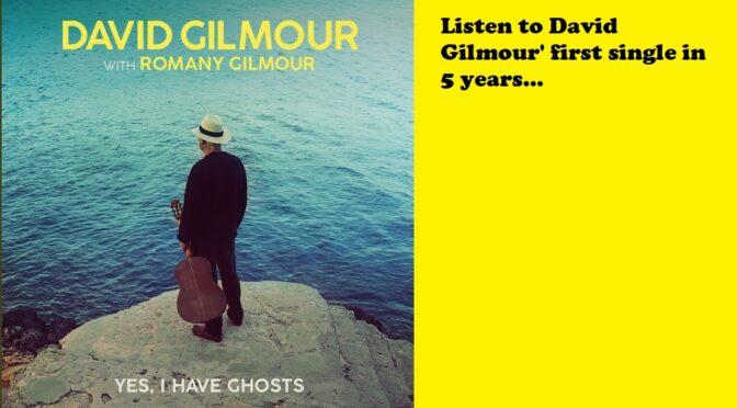 Listen to New David Gilmour Song Yes I Have Ghosts